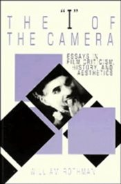 I of the Camera : Essays in Film Criticism, History, and Aesthetics - Rothman, William