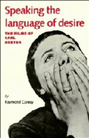 SPEAKING THE LANGUAGE OF DESIRE : THE FILMS OF CARL DREYER  - CARNEY, RAYMOND