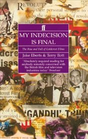 MY INDECISION IS FINAL : Rise and Fall of Goldcrest Films - EBERTS, JAKE
