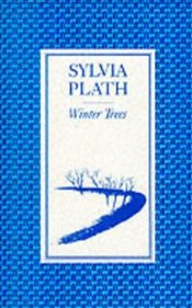 WINTER TREES - Plath, Sylvia