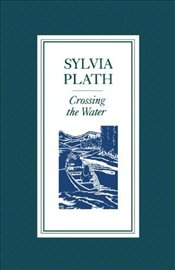 Crossing the Water - Plath, Sylvia