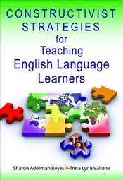Constructivist Strategies for Teaching English Language Learners - Reyes, Sharon Adelman