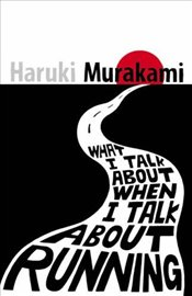 What I Talk About When I Talk About Running - Murakami, Haruki