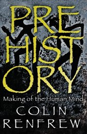 Prehistory : Making of the Human Mind - Renfrew, Colin
