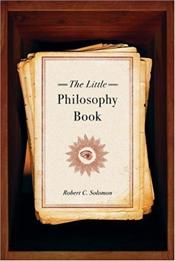 Little Philosophy Book - Solomon, Robert C.