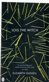 Lois the Witch and Other Stories - Gaskell, Elizabeth