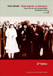 From Empire to Republic 2 : Essays on the Late Ottoman Empire and Modern Turkey - Ahmad, Feroz