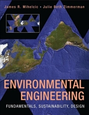 Environmental Engineering : Fundamentals, Sustainability, Design - Mihelcic, James R.