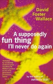 Supposedly Fun Thing Ill Never Do Again - Wallace, David Foster