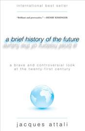 Brief History of the Future : What the World Will Be in 100 Years - Attali, Jacques