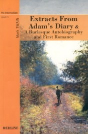 Extracts From Adams Diary & A Burlesque Autobiography and First Romance : Level 3 - Twain, Mark