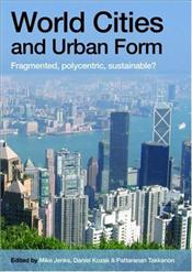 World Cities and Urban Form : Fragmented, Polycentric, Sustainable? - Jenks, Mike