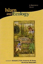 Islam and Ecology : A Bestowed Trust - Foltz, Richard C.