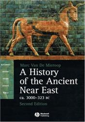 History of the Ancient Near East 2E : ca. 3000 - 323 BC - Van de Mieroop, Marc