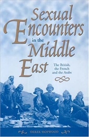 Sexual Encounters in the Middle East : The British, the French and the Arabs - HOPWOOD, DEREK