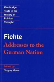 Fichte : Addresses to the German Nation - Fichte, Johann Gottlieb