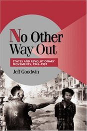 No Other Way Out : States and Revolutionary Movements, 1945-1991 - Goodwin, Jeff