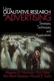 Using Qualitative Research in Advertising : Strategies, Techniques, and Applications - Morrison, Margaret