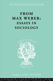 From Max Weber : Essays in Sociology - Weber, Max