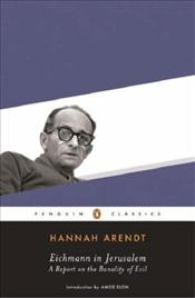 Eichmann in Jerusalem : A Report on the Banality of Evil - Arendt, Hannah
