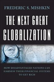 Next Great Globalization : How Disadvantaged Nations Can Harness Their Financial Systems to Get Rich - Mishkin, Frederic S.