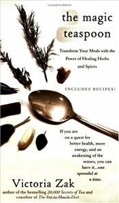 Magic Teaspoon : Transform Your Meals with the Power of Healing Herbs and Spices  - Zak, Victoria