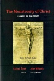 Monstrosity of Christ : Paradox or Dialectic? - Zizek, Slavoj