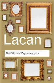 Ethics of Psychoanalysis - Lacan, Jacques