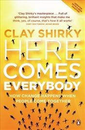 Here Comes Everybody : How Change Happens When People Come Together - Shirky, Clay