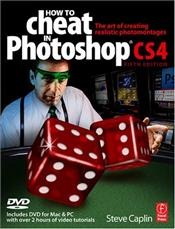 How to Cheat in Photoshop CS4 : Art of Creating Realistic Photomontages - Caplin, Steve