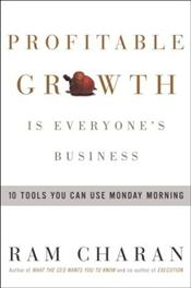 Profitable Growth Is Everyones Business : 10 Tools You Can Use Monday Morning  - Charan, Ram
