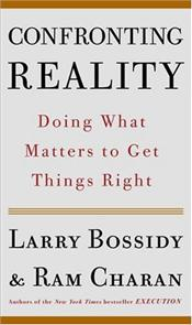 Confronting Reality : Doing What Matters to Get Things Right  - Bossidy, Larry