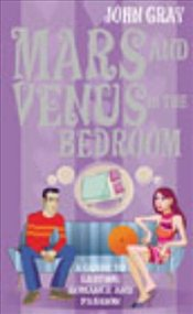 Mars and Venus in the Bedroom : A Guide to Lasting Romance and Passion - Gray, John