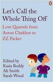 Lets Call the Whole Thing Off : Love Quarrels from Anton Chekhov to ZZ Packer - Boddy, Kasia