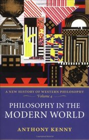 Philosophy in the Modern World : A New History of Western Philosophy Vol. 4 - Kenny, Anthony