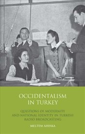 Occidentalism in Turkey : Questions of Modernity and National Identity in Turkish Radio Broadcasting - Ahıska, Meltem
