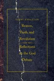 Reason, Faith and Revolution : Reflections on the God Debate - Eagleton, Terry