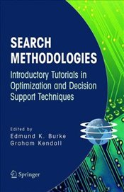 Search Methodologies 2E : Introductory Tutorials in Optimization and Decision Support Techniques - Burke, Edmund