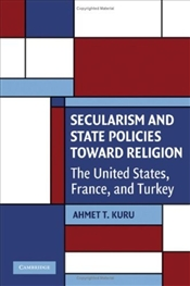 Secularism and State Policies Toward Religion : United States, France, and Turkey - Kuru, Ahmet T.