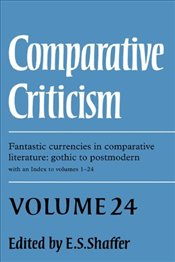 Comparative Criticism Vol 24 : Fantastic Currencies in Comparative Literature - Gothic to Postmodern - Shaffer, Elinor