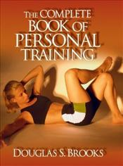 Complete Book of Personal Training - Brooks, Douglas S.