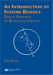 Introduction to Systems Biology : Design Principles of Biological Circuits - Alon, Uri