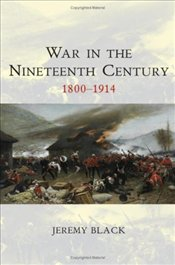 War in the Nineteenth Century : 1800-1914 - Black, Jeremy