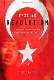 Passive Revolution : Absorbing the Islamic Challenge to Capitalism - Tuğal, Cihan