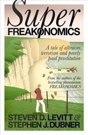 Superfreakonomics : Global Cooling, Patriotic Prostitutes and Why Suicide Bombers Should Buy  - Levitt, Steven D.