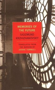 Memories of the Future - Krzhizhanovsky, Sigizmund