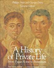 History of Private Life I : From Pagan Rome to Byzantium - Aries, Philippe