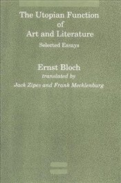 Utopian Function of Art and Literature : Selected Essays - Bloch, Ernst
