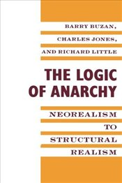 Logic of Anarchy : Neorealism to Structural Realism - Buzan, Barry
