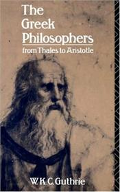 Greek Philosophers : From Thales to Aristotle - Gutrie, W.K.C.